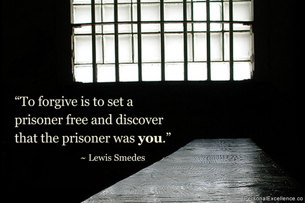 to-forgive-is-to-set-a-prisoner-free-and-discover-that-the-prisoner-was-you